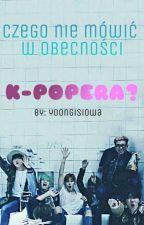 Czego nie mówić w obecności k-popera? by Yoongisiowa