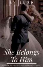 She Belongs To Him [COMPLETED] by sugarfairy1976