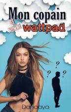 Mon copain se nomme wattpad by Danaaya_