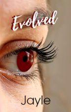 Evolved (Sequel To Cataclysm) by accordingtocastiel