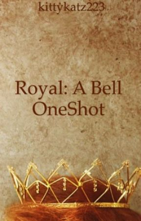 Royal: A Bell OneShot by kittykatz223