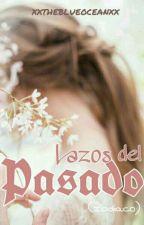 Lazos del Pasado (Zodiaco)  by xxtheblueoceanxx