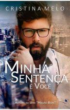 Minha Sentença é Você by AutoraCristinaMelo