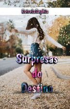Surpresas do Destino by EstrelaSophia12