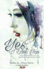 YES, I LOVE  YOU (COMPLETED) by MarieBlaire