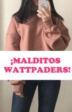 ¡Malditos Wattpaders! by Twin_1_Fuego