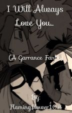 I will always love you... (A Garrance fanfic) by FlamingFlower104