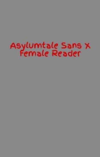 Asylumtale Sans X Female Reader - MaikoBishes - Wattpad