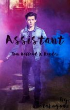 Assistant - Tom Holland x reader by otakugumi