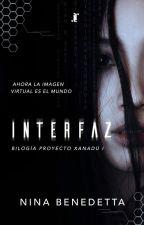 Interfaz [Bilogía Proyecto Xanadú I] [Pausada] by NinaBenedetta
