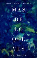 Más De Lo Que Ves. ©  by PolyGuerrero