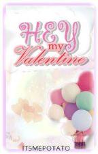 Hey My Valentine!  by julyowrites