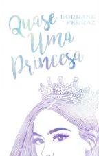 Quase uma princesa  by LorraneFerraz4