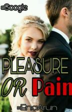 PLEASURE OR PAIN (SABAHAN)Completed by EnaArun
