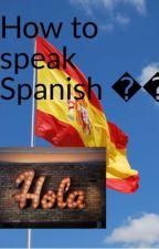 How to speak Spanish by Stylish_dismount