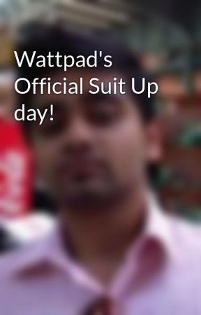 Wattpad's Official Suit Up day! by YashMal