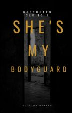She's my Bodyguard by ArlineLaure