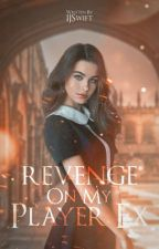 Revenge On My Player Ex #Wattys2018  by ImJannaSwiftie