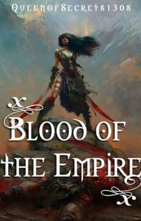 Blood of the Empire [COMPLETED] by QueenOfSecrets1308