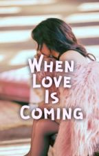 When Love Is Coming by finadilla