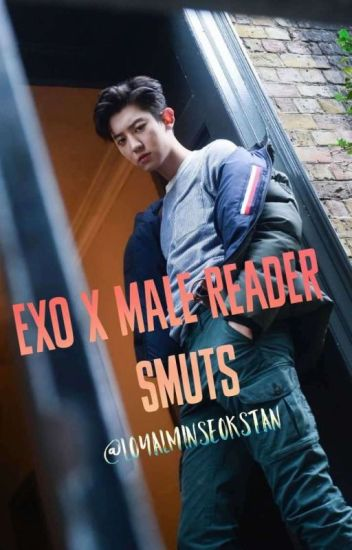 EXO x Male Reader Smuts - whatevenisexo - Wattpad