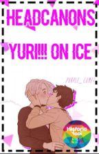 HeadCanons - •Yuuri!!! On Ice• by Purple_Comet