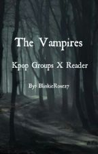 The Vampires| Kpop Groups X Reader(ON HOLD) by BlinkieOnce27