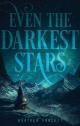 Even the Darkest Stars (Even the Darkest Stars) by Heather Fawcett by Wolf-Heffelfinger