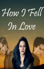 HOW I FELL IN LOVE by lovewritexoxo