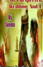 MY UNEXPECTED WEDDING & I by seema-5555