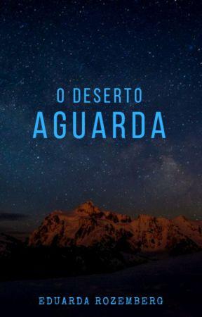 O Deserto Aguarda by EduardaRozemberg
