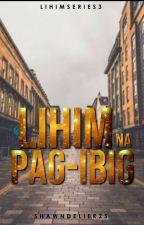 Lihim na Pag-ibig (Series 3 On Going) by ShawnPrado