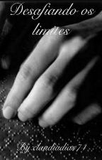 Desafiando os limites (Romance Gay) Concluído by claudiadias74