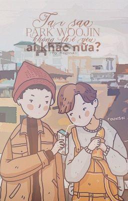 Đọc truyện [Series] [Pwj x Ldh] Tại sao Park Woojin không thể yêu ai khác nữa?