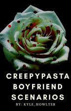 creepypasta boyfriend scenarios by Kyle_Howlter