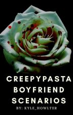 creepypasta boyfriend scenarios by Foxy_Weasley