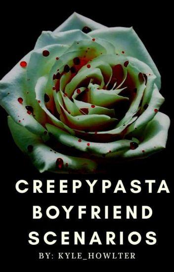 creepypasta boyfriend scenarios - Kyle - Wattpad