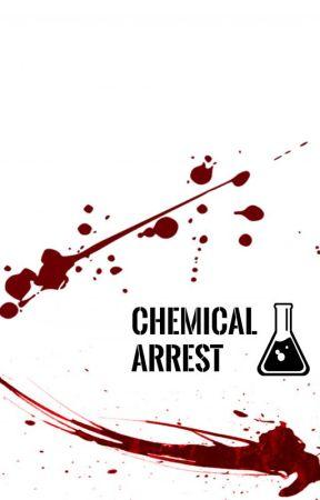 Chemical Arrest - Part 1 - Wattpad