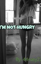I'M NOT HUNGRY by 44naty22