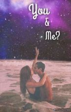 You and me? ✔ by _Lisa_11