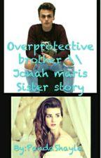 Overprotective brother \\ Jonah marais Sister story by PandaShayla