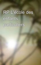 RP L'école des enfants particuliers by Deuxpetitespoetes