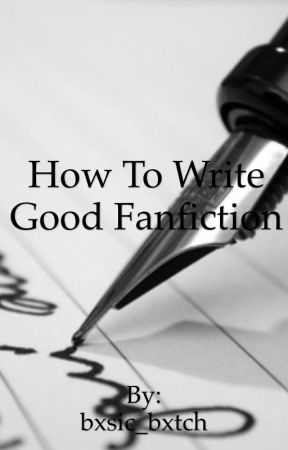 How to Write Good Fanfiction  by bxsic_bxtch