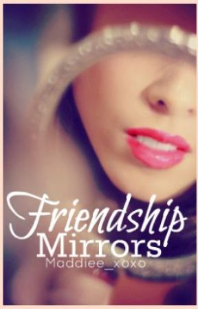 Friendship Mirrors by maddiee_xoxo