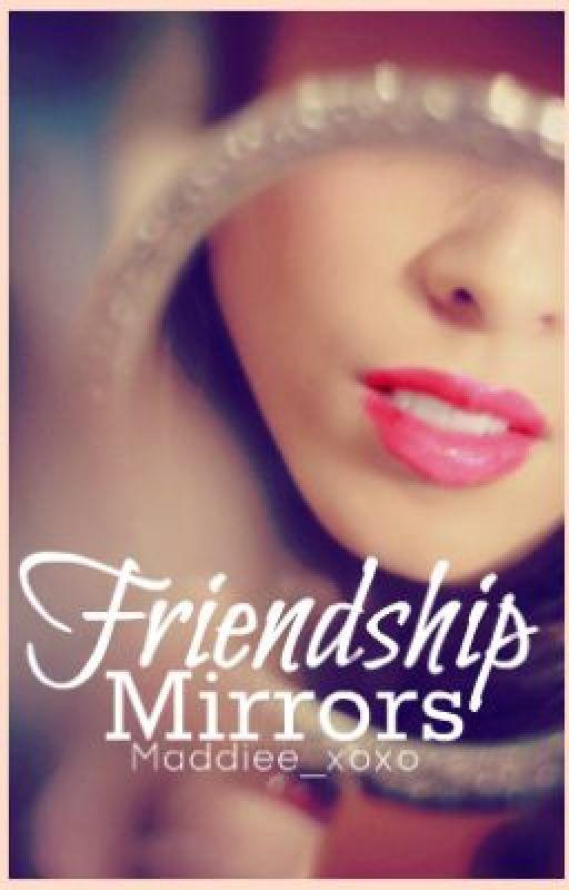 Friendship Mirrors by maddiee_xoxo