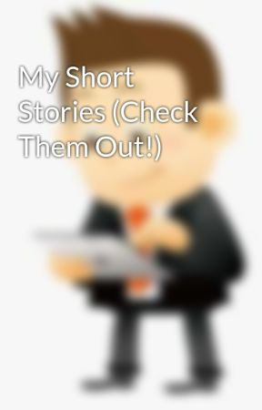 My Short Stories (Check Them Out!)  by Jetjacky