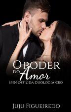 O Poder do Amor by JujuFigueiredo23