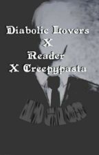 A Killers love (Diabolic Lovers X Reader X Creepypasta) by Dat-Dae-4-Life