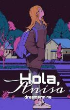 Hola, Anisa. by Dreamsrmine