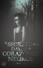 El Secreto De Las Damas De Corazones Negros.  by AE_Mora
